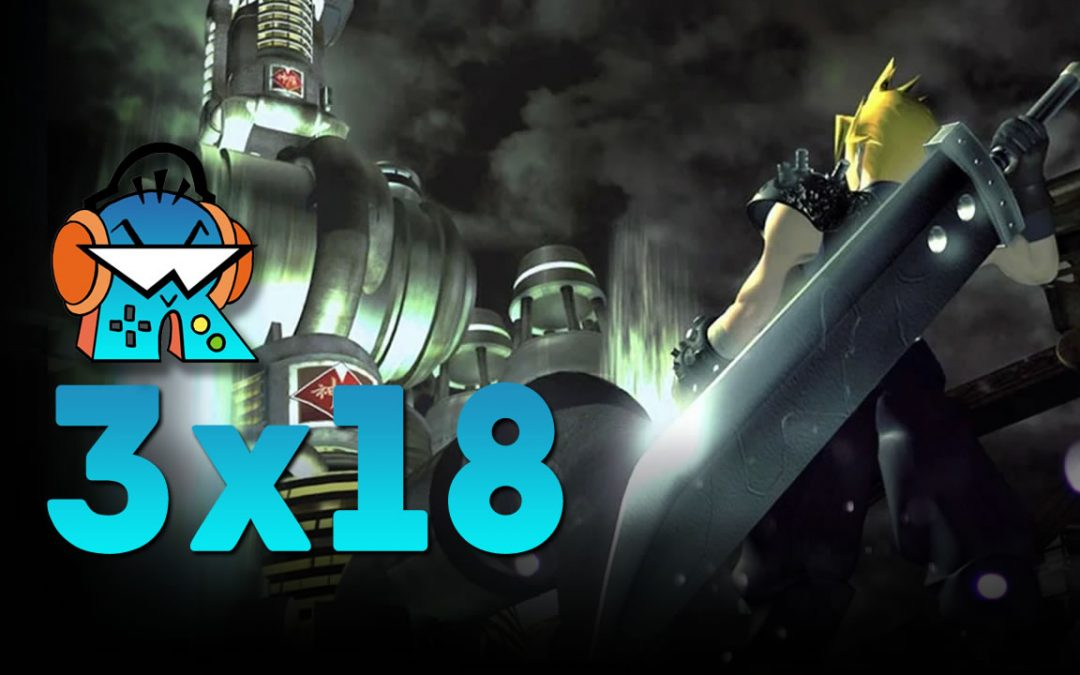 3×18 Podcast Especial Final Fantasy VII
