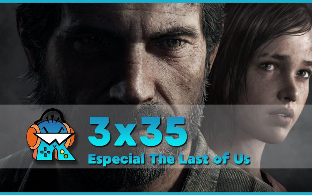 3×35 Especial The Last of Us
